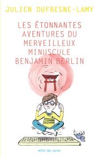 Les étonnantes aventures du merveilleux minuscule Benjamin Berlin Julien DUFRESNE-LAMY