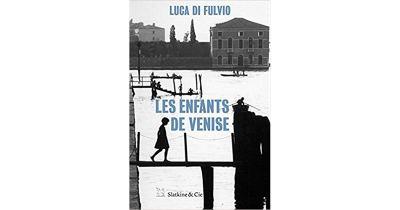 Les enfants de Venise Luca Di Fulvio